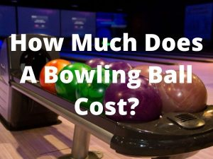 How Much does bowling ball cost
