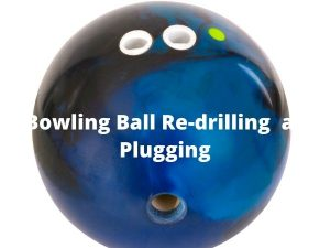 bowling ball redrilling and plugging